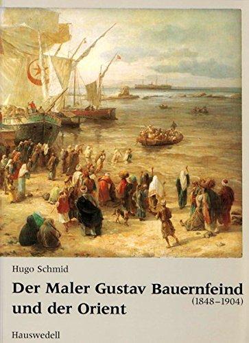 Der Maler Gustav Bauernfeind (1848-1904) und der Orient
