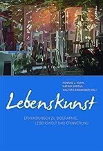 Lebenskunst: Erkundungen Zu Biographie, Lebenswelt Und Erinnerung