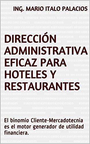 DIRECCIÓN ADMINISTRATIVA EFICAZ PARA HOTELES Y RESTAURANTES: El binomio Cliente-Mercadotecnia es el motor generador de utilidad financiera.