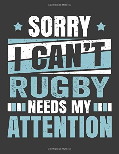 Sorry I Can't Rugby Needs My Attention: Funny Cool Rugby Journal | Notebook | Workbook | Diary | Planner-8.5x11 - 120 Quad Paper Pages - Cute Gift ... Players, Coaches, Athletes, Enthusiasts, Fans