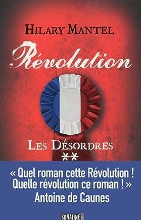 Révolution, Tome 2 : Les Désordres by Hilary Mantel (2016-06-09)