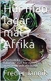 Hur man lagar mat i Afrika: Den exotiska smaken av hälsosam mat. För nybörjare och avancerade och alla dieter. (Swedish Edition)