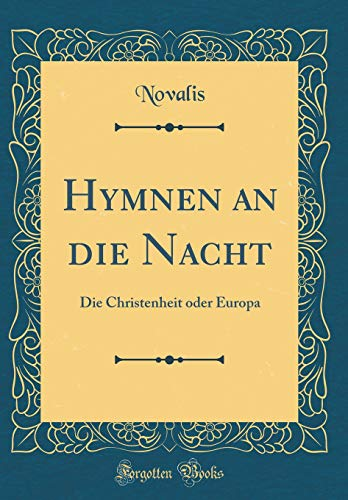 Hymnen an Die Nacht: Die Christenheit Oder Europa (Classic Reprint)