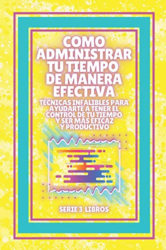 COMO ADMINISTRAR TU TIEMPO DE MANERA EFECTIVA! TÉCNICAS INFALIBLES PARA AYUDARTE A TENER EL CONTROL DE TU TIEMPO Y SER MAS EFICAZ Y PRODUCTIVO!: SERIE de 3 LIBROS de PRODUCTIVIDAD!
