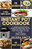 Instant Pot Cookbook: 77 Simple and MOST Delicious Recipes  FOR BEGINNERS and for People who Value Time,  care about their Health and hate to cook (Electric Pressure Cooker Cookbook)