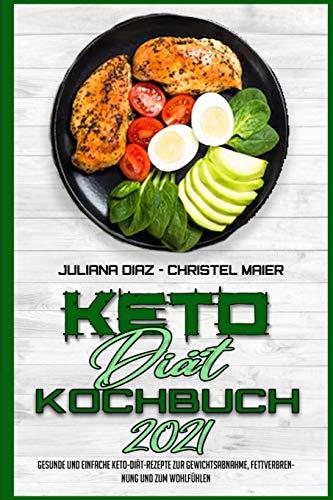 Keto-Diät-Kochbuch 2021: Gesunde Und Einfache Keto-Diät-Rezepte Zur Gewichtsabnahme, Fettverbrennung Und Zum Wohlfühlen (Keto Diet Cookbook 2021) (German Version)