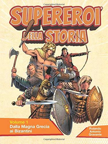 SUPEREROI DELLA STORIA - Volume 1: Dalla Magna Grecia ai Bizantini