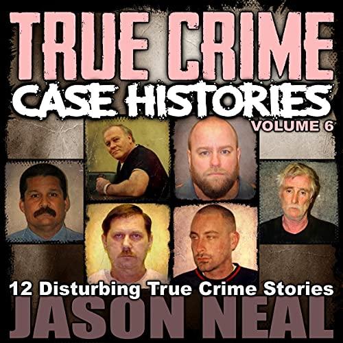 True Crime Case Histories - Volume 6 cover art
