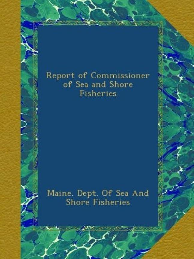 鉱夫歯痛静めるReport of Commissioner of Sea and Shore Fisheries