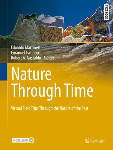 Compare Textbook Prices for Nature through Time: Virtual field trips through the Nature of the past Springer Textbooks in Earth Sciences, Geography and Environment 1st ed. 2020 Edition ISBN 9783030350574 by Martinetto, Edoardo,Tschopp, Emanuel,Gastaldo, Robert A.