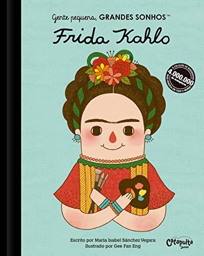 Gente pequena, Grandes sonhos. Frida Kahlo: Volume 1