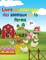 Livre de coloriage des animaux de la ferme: Livre de coloriage étonnant d'animaux de ferme Livre de coloriage des animaux de la ferme aiguë pour les enfants de 3 ans et plus Idée cadeau pour les enfants d'âge préscolaire avec des animaux de la ferme à colorier
