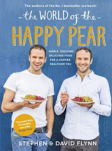 The World of the Happy Pear: Over 100 Simple, Tasty Plant-based Recipes for a Happier, Healthier You (English Edition)