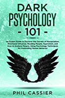 Dark Psychology 101: An Expert Guide to Discover the Secrets of Manipulation, Emotional Influence, Reading People, Hypnotism, Covert Manipulation, and How to Analyze People, Using Psychology Techniques for Controlling Human Behavior