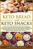 Keto Bread and Keto Snacks: The Easy-to-Follow Ketogenic Diet Cookbook With 24 Low- Carb and Gluten-Free Wheat Recipes for Beginners. Enjoy Delicious ... for Athletes... (Healthy Living Made Easy)