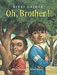 Oh, Brother! by Nikki Grimes, illustrated by Mike Benny