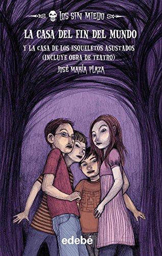 LOS SIN MIEDO 1: LA CASA DEL FIN DEL MUNDO (novela) + La casa de los esqueletos asustados (obra de teatro) (Sin Miedo Especiales)