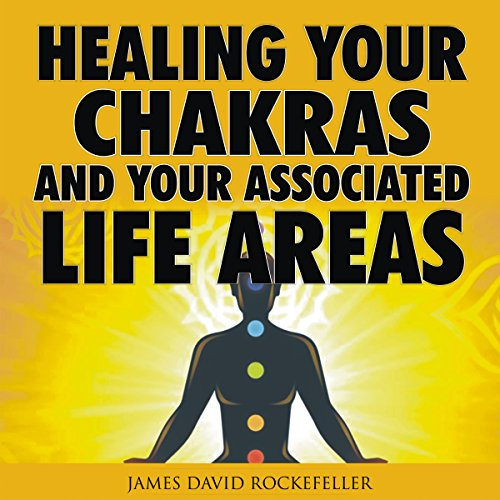 Healing Your Chakras and Your Associated Life Areas audiobook cover art