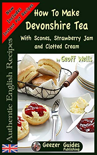 How To Make Devonshire Tea: With Scones, Strawberry Jam and Clotted Cream: Volume 7