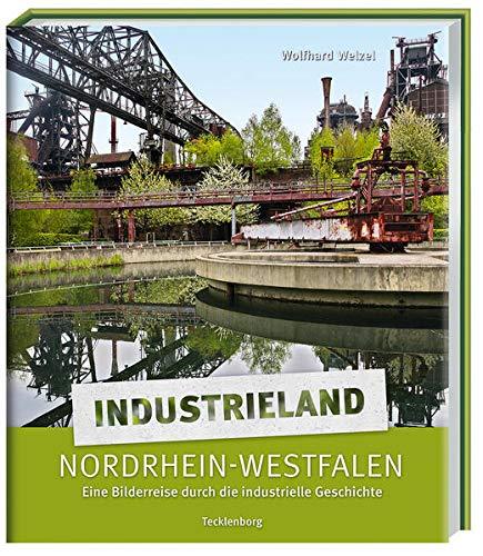 Industrieland Nordrhein-Westfalen: Eine fotografische Reise durch die Industriegeschichte