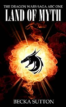 Land of Myth (The Dragon Wars Saga Book 1) by [Becka Sutton]