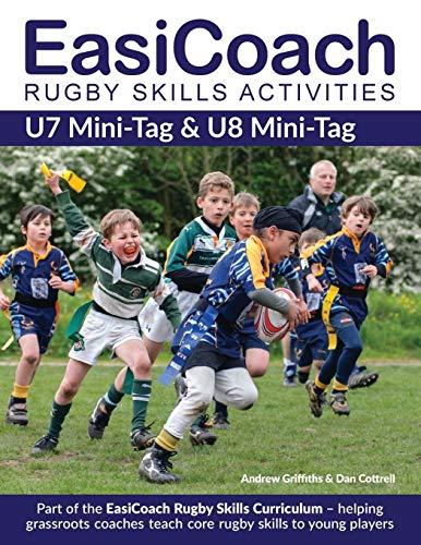 EasiCoach Rugby Skills Activities: U7 Mini-Tag & U8 Mini-Tag (Easicoach Rugby Skills Curriculum, Band 1)