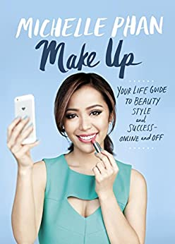 Make Up: Your Life Guide to Beauty, Style, and Success--Online and Off by [Michelle Phan]
