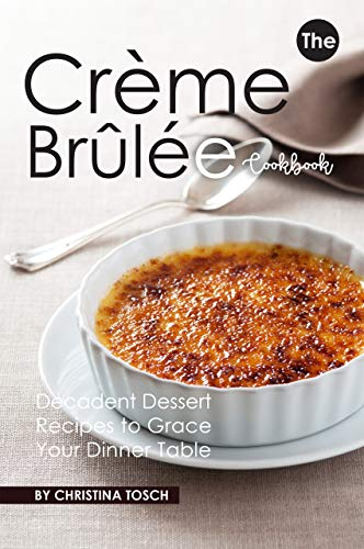 The Creme Brulee Cookbook by Christina Tosch ebook deal