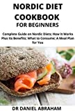 NORDIC DIET COOKBOOK FOR BEGINNERS : Complete guide on nordic diet, how it works plus its benefits, what to consume, a meal plan for you.