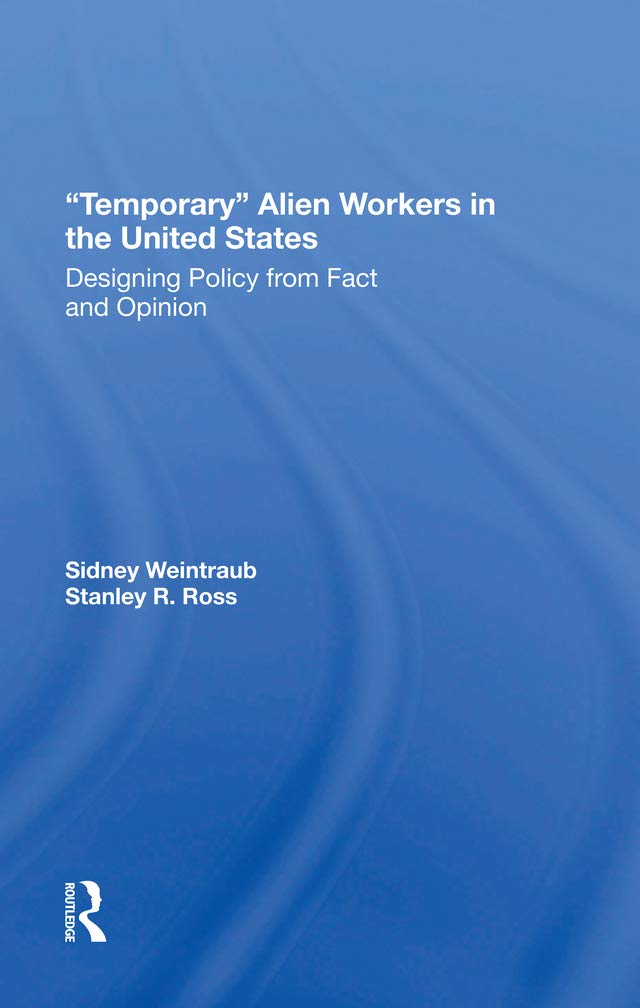 Temporary Alien Workers In The United States: Designing Policy From Fact And Opinion