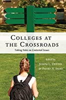 Colleges at the Crossroads: Taking Sides on Contested Issues (Counterpoints: Studies in Criticality)