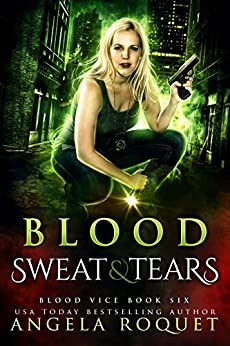 Blood, Sweat, and Tears (Blood Vice Book 6) by [Angela Roquet]