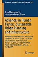 Advances in Human Factors, Sustainable Urban Planning and Infrastructure: Proceedings of the AHFE 2018 International Conference on Human Factors, Sustainable Urban Planning and Infrastructure, July 21-25, 2018, Loews Sapphire Falls Resort at Universal Studios, Orlando, Florida, USA (Advances in Intelligent Systems and Computing, 788)