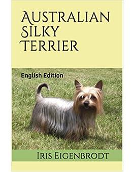 Australian Silky Terrier: English Edition by [Iris Eigenbrodt]