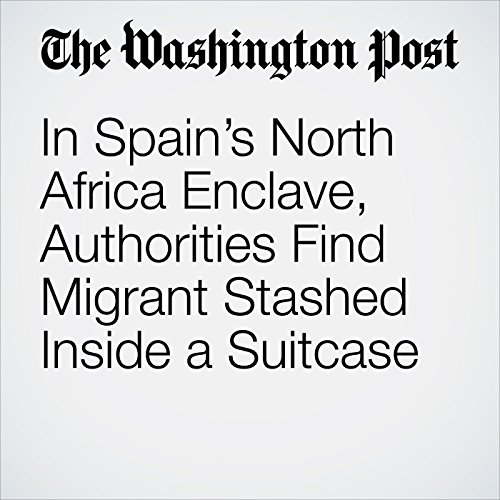 In Spain's North Africa Enclave, Authorities Find Migrant Stashed Inside a Suitcase copertina