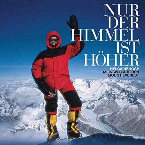 Nur der Himmel ist höher: Mein Weg auf den Mount Everest