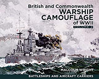 British and Commonwealth Warship Camouflage of WWII: Volume II: Battleships & Aircraft Carriers by Wright, Malcolm George(September 15, 2015) Hardcover