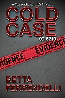 Cold Case No. 99-5219 (A Samantha Church Mystery Series Book 4) by [Betta Ferrendelli]