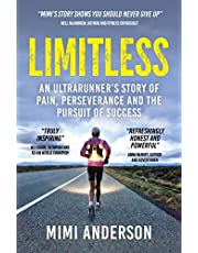 Limitless: An Ultrarunner's Story of Pain, Perseverance and the Pursuit of Success