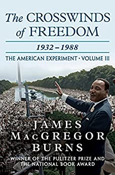 The Crosswinds of Freedom, 1932–1988 (The American Experiment Book 3) by [James MacGregor Burns]