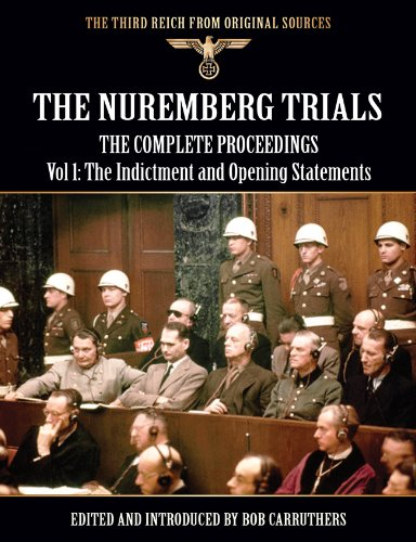 The Nuremberg Trials - The Complete Proceedings Vol: 1 The Indictment and Opening Statements (The Third Reich from Original Sources) (English Edition)