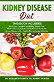 KIDNEY DISEASE DIET - This Book Includes: Renal Diet CookBook and Kidney Disease Diet. The First Complete Collection to Restore the Health of your Kidneys with a Healthy Diet and proper Lifestyle.