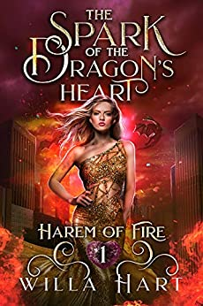 The Spark of the Dragon's Heart: A Reverse Harem Paranormal Fantasy Romance (Harem of Fire Book 1) by [Willa Hart]