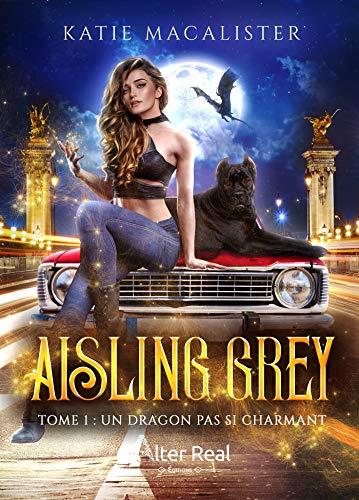 Un dragon pas si charmant: Aisling Grey, T1 par [Katie Macalister, Annabelle Blangier]