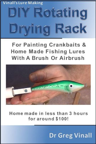 Vinall's Lure Making (Article): DIY Rotating Drying Rack For Painting Crankbaits & Home Made Fishing Lures With A Brush Or Airbrush. Home Made In Less Than 3 Hours For Around $100! (English Edition)