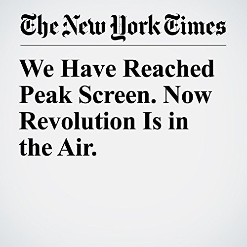 We Have Reached Peak Screen. Now Revolution Is in the Air. copertina