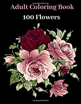 """An Adult Coloring Book  100 Flowers including roses daisies tulips orchids sunflowers violets and many more with Bouquets Wreaths Patterns .. and relaxation  8,5""""x11"""" – 200 pages"""