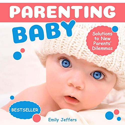 Parenting Baby: Solutions to New Parents' Dilemmas audiobook cover art