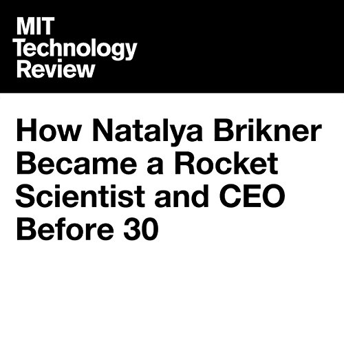How Natalya Brikner Became a Rocket Scientist and CEO Before 30 | Signe Brewster