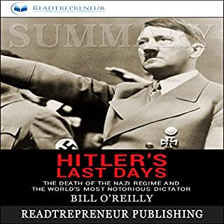 Summary: Hitler's Last Days: The Death of the Nazi Regime and the World's Most Notorious Dictator                   By:                                                                                                                                 Readtrepreneur Publishing                               Narrated by:                                                                                                                                 Commodore James                      Length: 1 hr and 11 mins     50 ratings     Overall 5.0